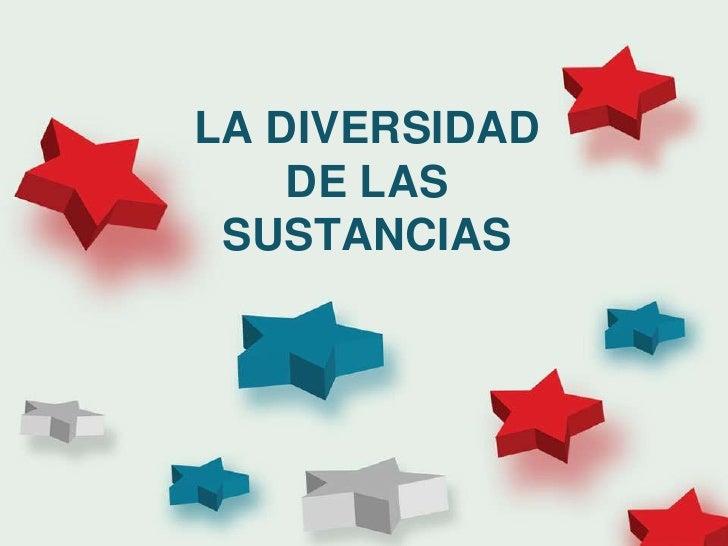 LA DIVERSIDAD DE LAS SUSTANCIAS<br />