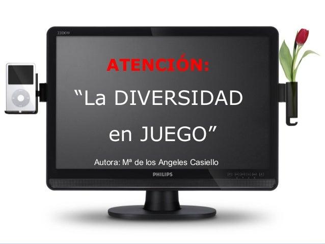 """ATENCIÓN:""""La DIVERSIDAD    en JUEGO"""" Autora: Mª de los Angeles Casiello"""