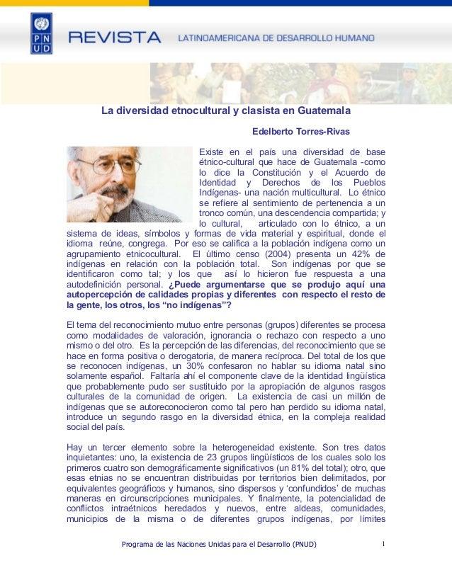 La diversidad etnocultural y clasista en Guatemala Edelberto Torres-Rivas Existe en el país una diversidad de base étnico-...