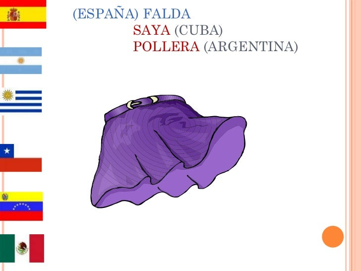 (ESPAÑA) FALDA   SAYA  (CUBA)    POLLERA  (ARGENTINA)