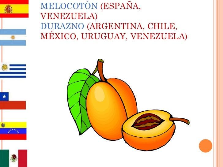 MELOCOTÓN   (ESPAÑA, VENEZUELA) DURAZNO  (ARGENTINA, CHILE, MÉXICO, URUGUAY, VENEZUELA)