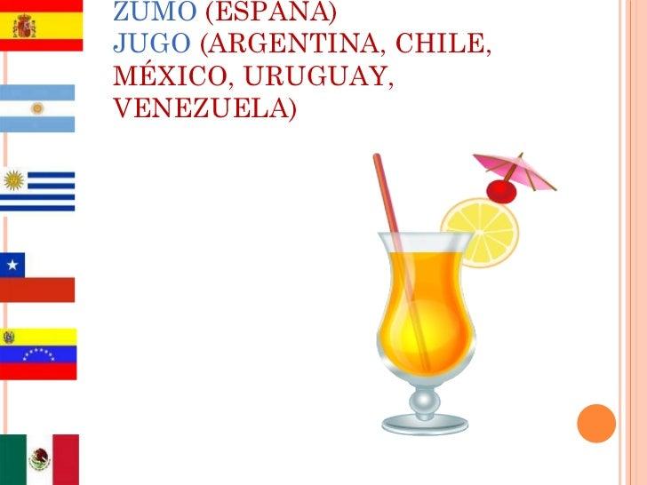 ZUMO  (ESPAÑA) JUGO   (ARGENTINA, CHILE, MÉXICO, URUGUAY, VENEZUELA)