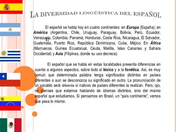 El español se habla hoy en cuatro continentes: en  Europa   (España); en  América  (Argentina, Chile, Uruguay, Paraguay, B...