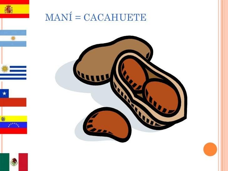 MANÍ = CACAHUETE