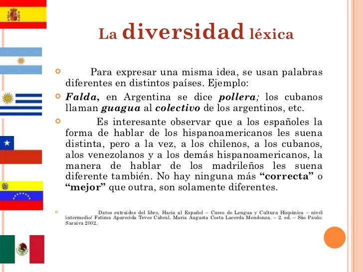 La  diversidad  léxica <ul><li>Para expresar una misma idea, se usan palabras diferentes en distintos países. Ejemplo: <...