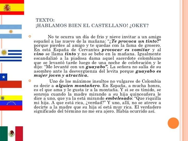TEXTO: ¡HABLAMOS BIEN EL CASTELLANO! ¿OKEY? <ul><li>No te ocurra un día de frio y nieve invitar a un amigo español a las n...