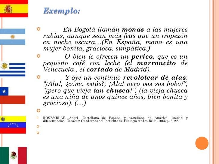 <ul><li>En Bogotá llaman  monas  a las mujeres rubias, aunque sean más feas que un tropezón en noche oscura…(En España, mo...