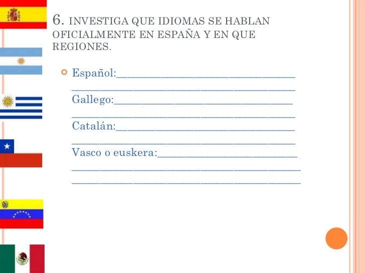 6.  INVESTIGA QUE IDIOMAS SE HABLAN OFICIALMENTE EN ESPAÑA Y EN QUE REGIONES. <ul><li>Español:____________________________...
