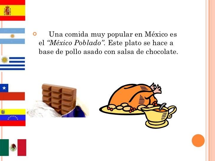 """<ul><li>Una comida muy popular en México es el  """"México Poblado"""".  Este plato se hace a base de pollo asado con salsa de c..."""