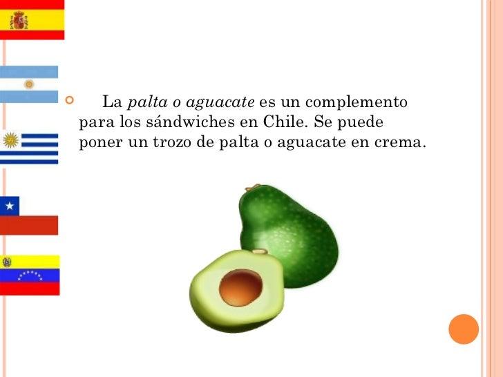 <ul><li>La  palta o aguacate  es un complemento para los sándwiches en Chile. Se puede poner un trozo de palta o aguacate ...