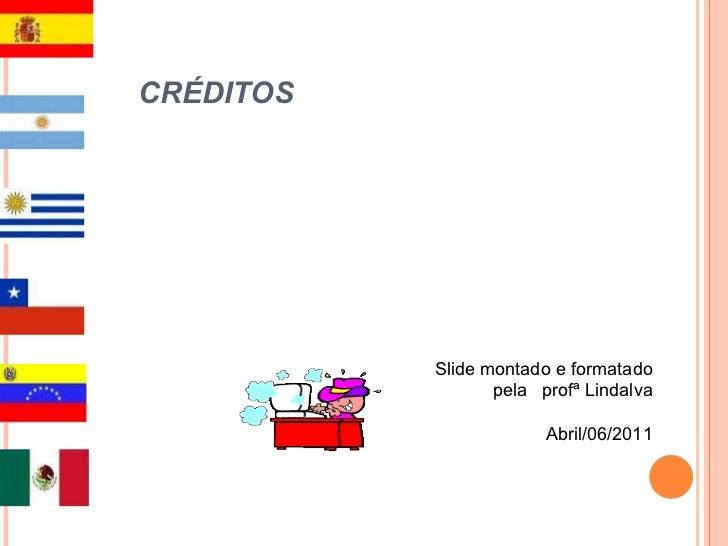 CRÉDITOS Slide montado e formatado pela  profª Lindalva Abril/06/2011