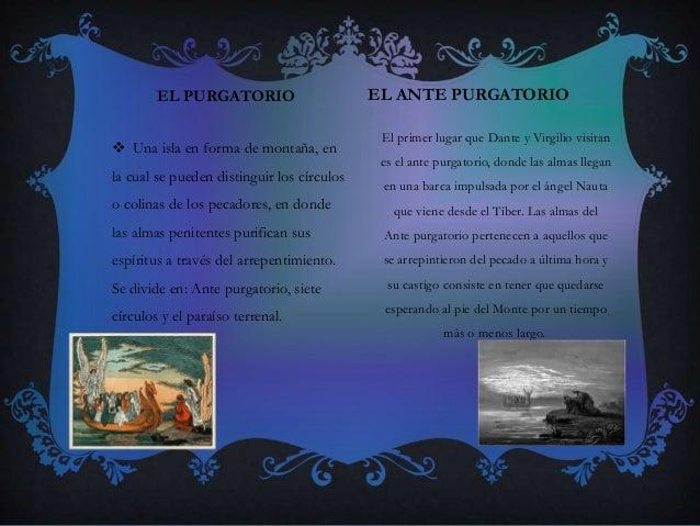 EL PURGATORIO El primer lugar que Dante y Virgilio visitan es el ante purgatorio, donde las almas llegan en una barca impu...