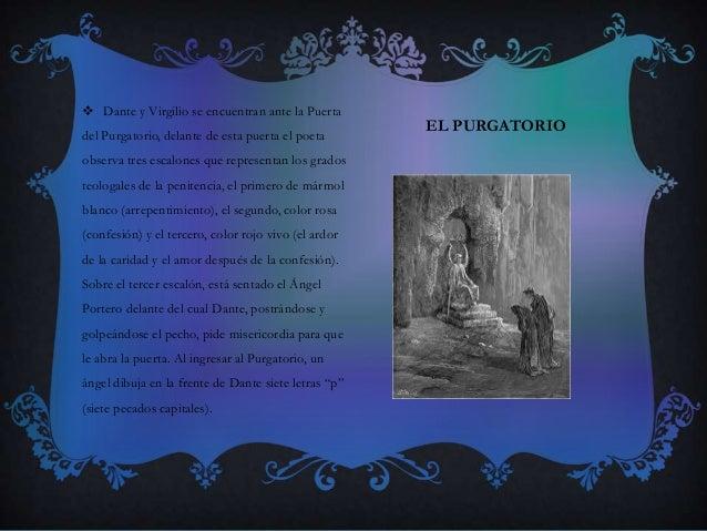 EL PURGATORIO  Dante y Virgilio se encuentran ante la Puerta del Purgatorio, delante de esta puerta el poeta observa tres...