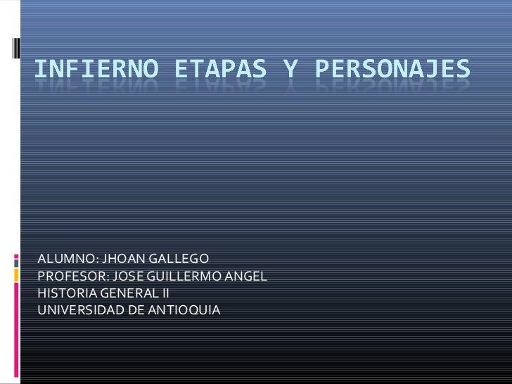ALUMNO: JHOAN GALLEGOPROFESOR: JOSE GUILLERMO ANGELHISTORIA GENERAL IIUNIVERSIDAD DE ANTIOQUIA