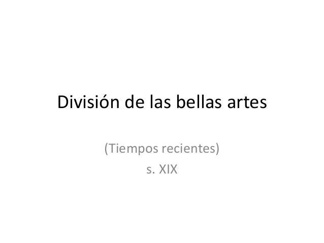 División de las bellas artes      (Tiempos recientes)            s. XIX