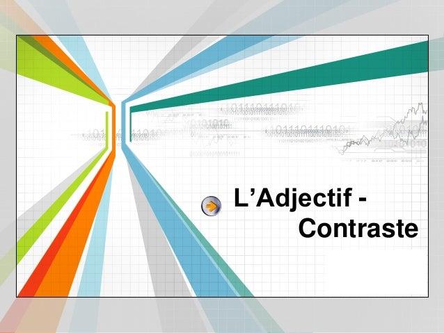 L/O/G/O www.themegallery.com L'Adjectif - Contraste