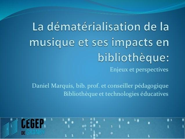 Enjeux et perspectives  Daniel Marquis, bib. prof. et conseiller pédagogique  Bibliothèque et technologies éducatives