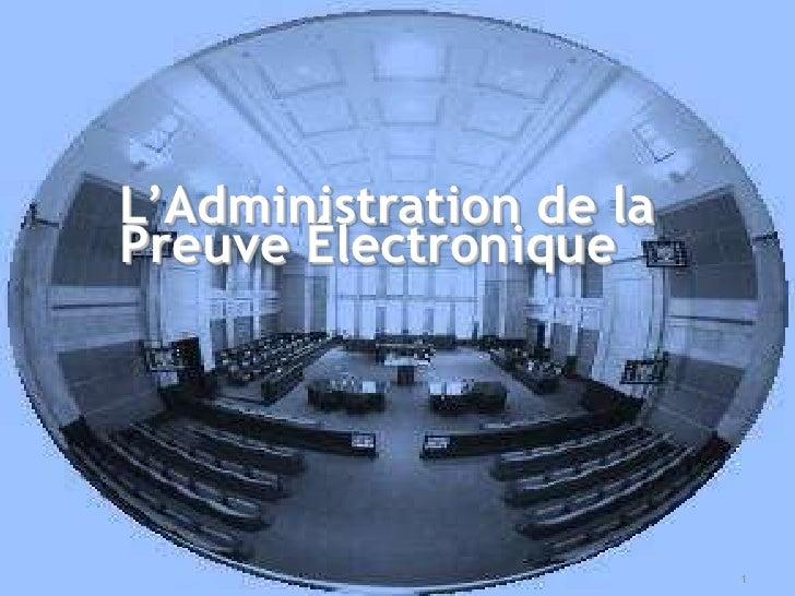 L'Administration de la Preuve Électronique<br />1<br />