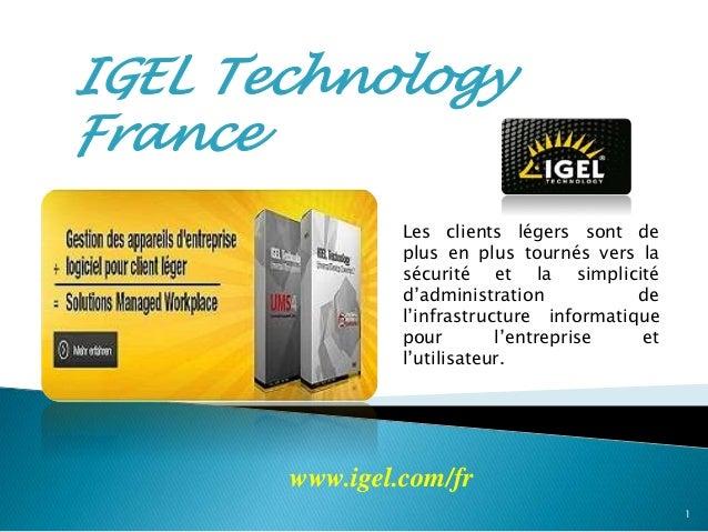 IGEL Technology France Les clients légers sont de plus en plus tournés vers la sécurité et la simplicité d'administration ...