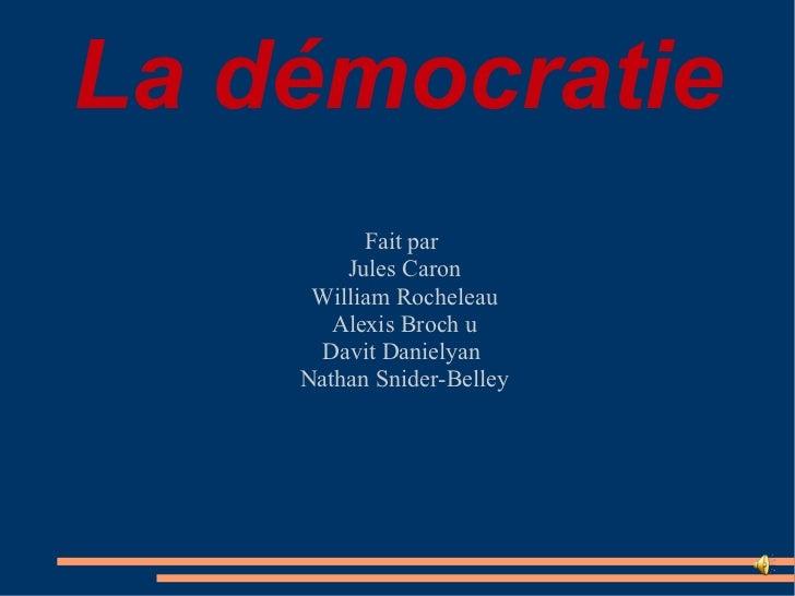 La démocratie Fait par  Jules Caron William Rocheleau Alexis Broch u Davit Danielyan  Nathan Snider-Belley