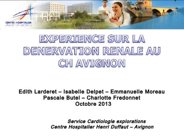 Edith Larderet – Isabelle Delpet – Emmanuelle Moreau Pascale Butel – Charlotte Fredonnet Octobre 2013 Service Cardiologie ...
