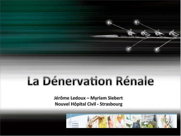 Dénervation rénale • La dénervation rénale consiste en une procédure d'ablation à l'aide d'un cathéter, où l'on crée des l...