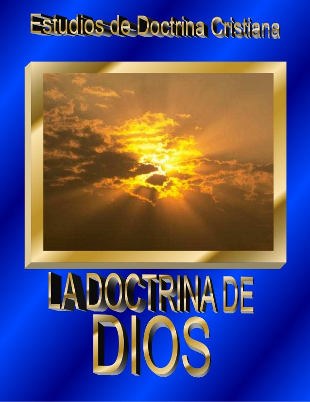 ESTUDIOS EN DOCTRINA CRISTIANA  LA DOCTRINA DE DIOS  Marcos Landis  ÍNDICE  Lección 01 DIOS ES CREADOR  2  Lección 02 DIOS...