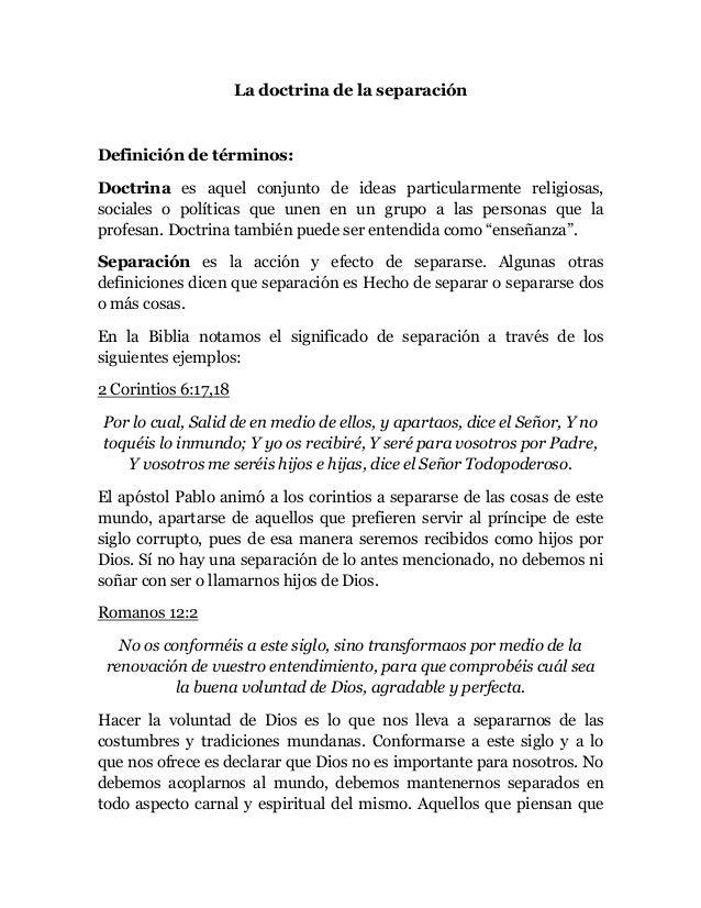 La doctrina de la separación Definición de términos: Doctrina es aquel conjunto de ideas particularmente religiosas, socia...