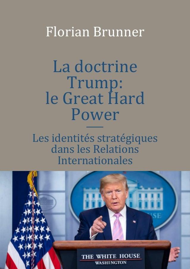 1 Florian Brunner La doctrine Trump: le Great Hard Power  Les identités stratégiques dans les Relations Internationales