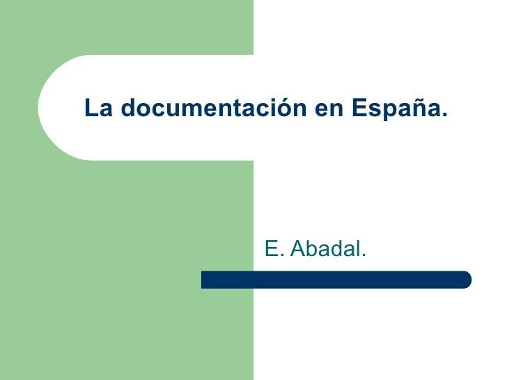 La documentación en España. E. Abadal.