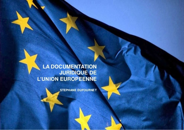 LA DOCUMENTATION JURIDIQUE DE L'UNION EUROPEENNE STEPHANE DUFOURNET
