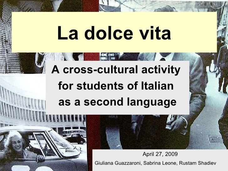 La dolce vita A cross-cultural activity  for students of Italian  as a second language April 27, 2009 Giuliana Guazzaroni,...
