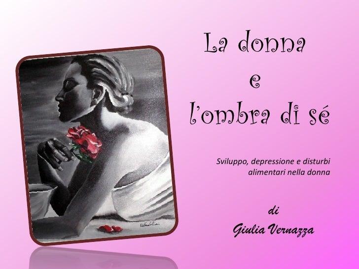 La donna       e l'ombra di sé   Sviluppo, depressione e disturbi            alimentari nella donna                 di    ...