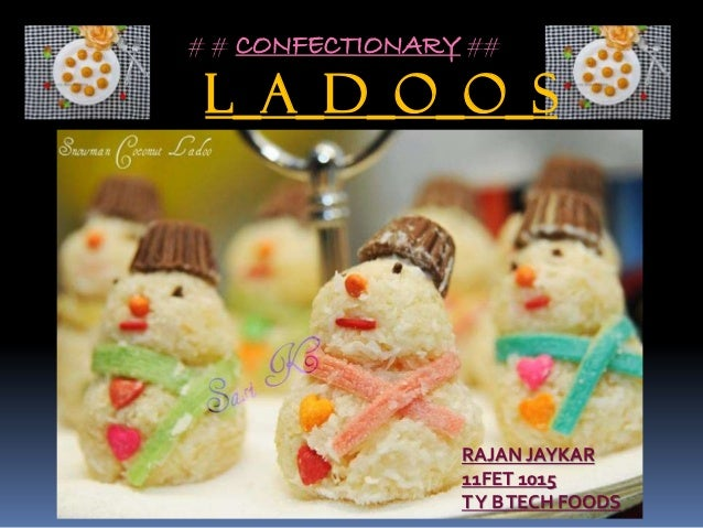 # # CONFECTIONARY ## L_A_D_O_O_S RAJAN JAYKAR 11FET 1015 TY BTECH FOODS