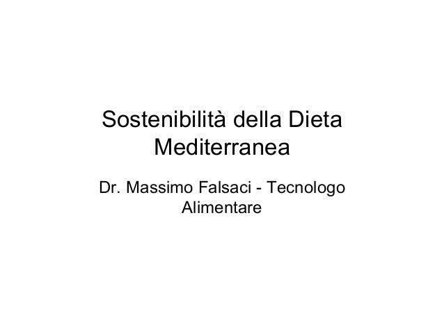 Sostenibilità della Dieta    MediterraneaDr. Massimo Falsaci - Tecnologo          Alimentare