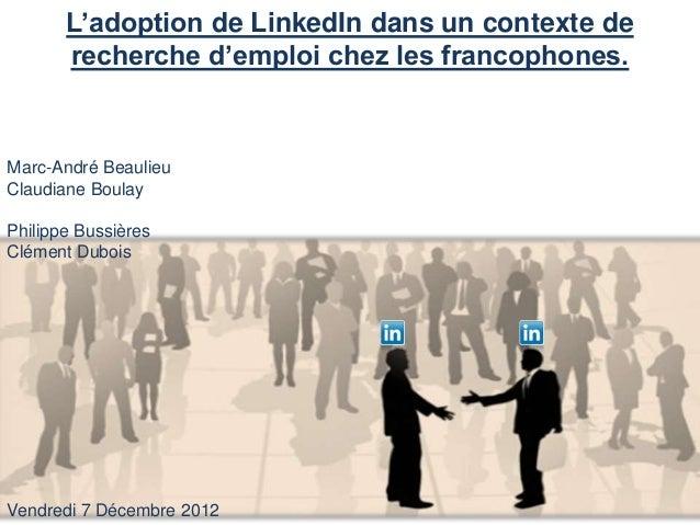 L'adoption de LinkedIn dans un contexte de       recherche d'emploi chez les francophones.Marc-André BeaulieuClaudiane Bou...