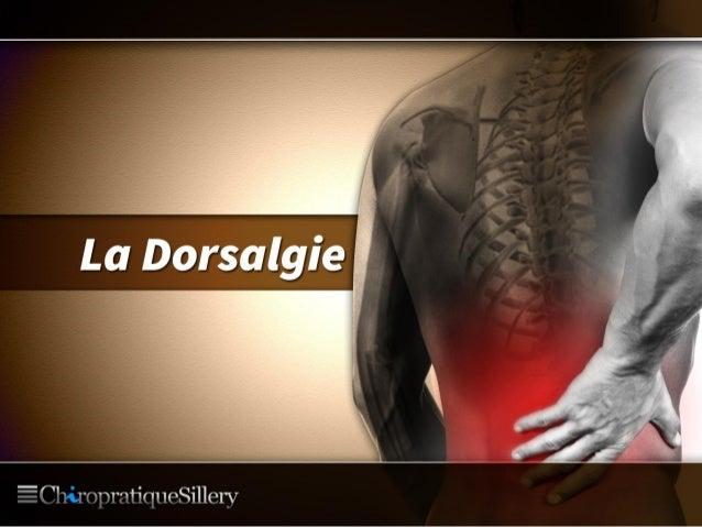La Dorsalgie Située entre les régions cervicale et lombaire, la colonne dorsale (rachis dorsal) inclue les douze pairs de ...