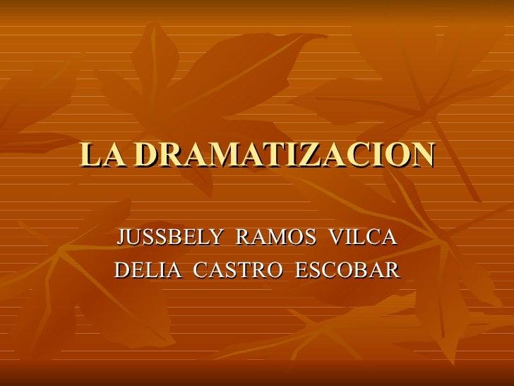 LA DRAMATIZACION JUSSBELY  RAMOS  VILCA DELIA  CASTRO  ESCOBAR