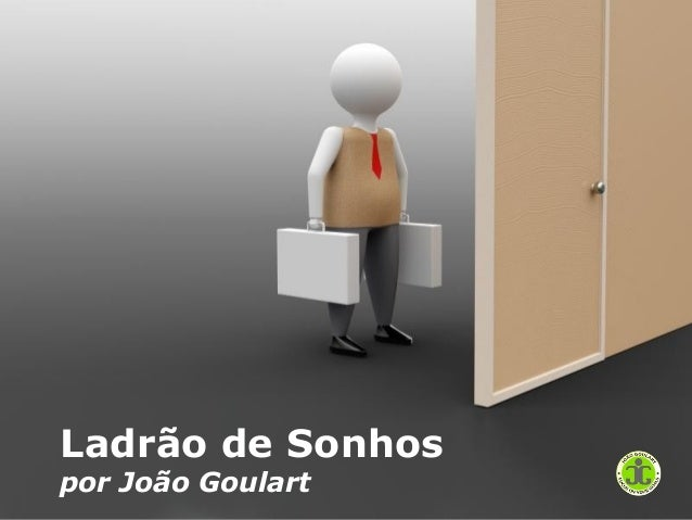 Powerpoint TemplatesPágina 1joaogoulart.biz/pt/joaogoulart.biz/pt/ Powerpoint TemplatesLadrão de Sonhospor João Goulart