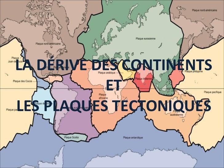 LA DÉRIVE DES CONTINENTS ET LES PLAQUES TECTONIQUES