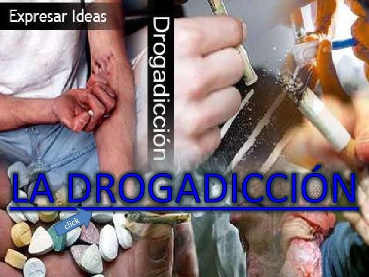¿QUÉ ES LA    DROGADICCIÓN?La drogadicción es unaenfermedad que consisteen la dependencia desustancias que afectan elsiste...