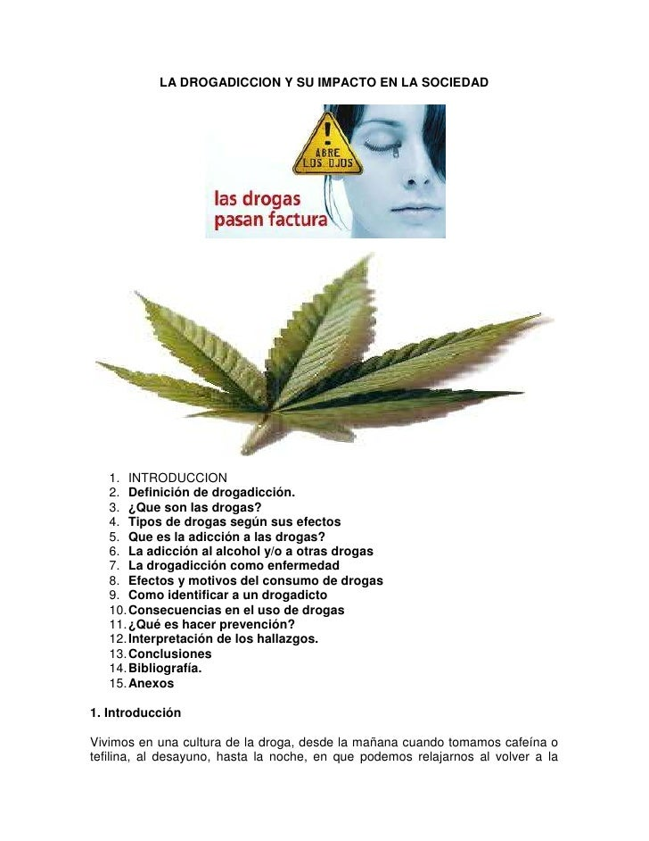 LA DROGADICCION Y SU IMPACTO EN LA SOCIEDAD   1. INTRODUCCION   2. Definición de drogadicción.   3. ¿Que son las drogas?  ...