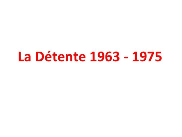 La Détente 1963 - 1975