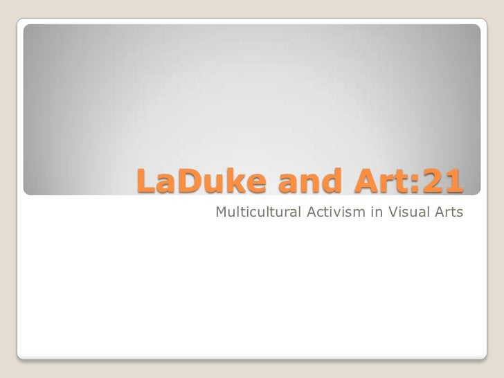 LaDuke and Art:21 <br />Multicultural Activism in Visual Arts<br />