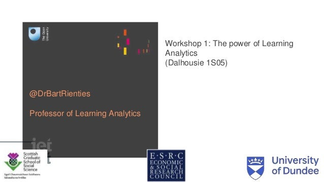 Workshop 1: The power of Learning Analytics (Dalhousie 1S05) @DrBartRienties Professor of Learning Analytics