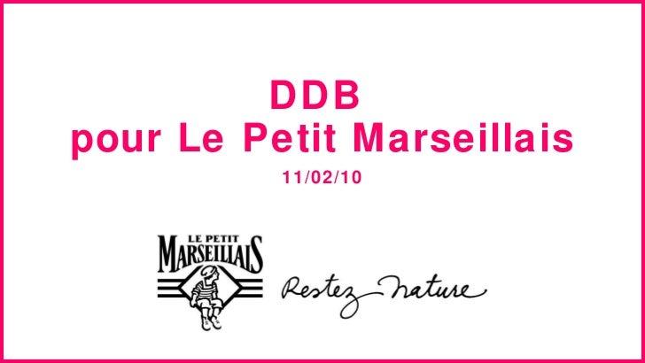 DDB  pour Le Petit Marseillais 11/02/10