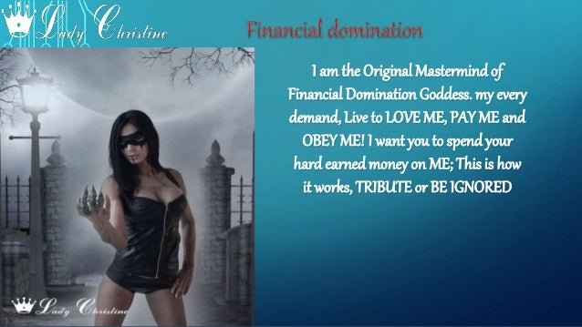 I amthe Original Mastermindof Financial Domination Goddess. my every demand, Live to LOVE ME, PAY ME and OBEY ME! I want y...