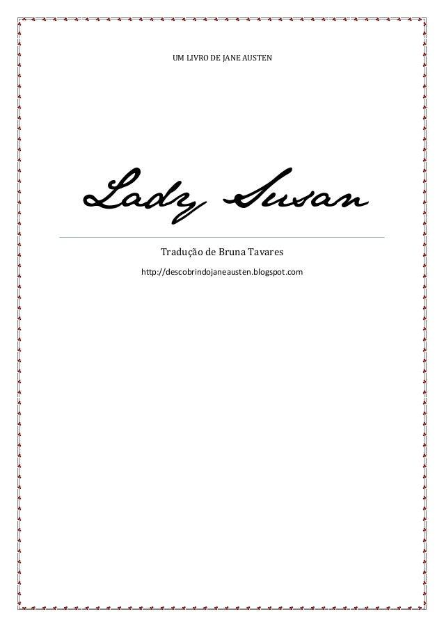 UM LIVRO DE JANE AUSTEN  Lady Susan Tradução de Bruna Tavares http://descobrindojaneausten.blogspot.com
