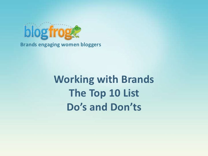 Brands engaging women bloggers<br />Working with Brands<br />The Top 10 List<br />Do's and Don'ts<br />