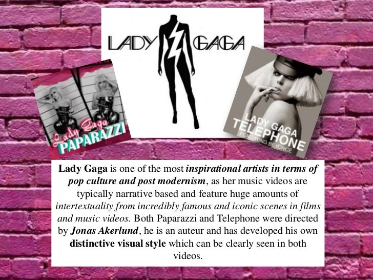 Lady Gaga is one of the most inspirational artists in terms of   pop culture and post modernism, as her music videos are  ...
